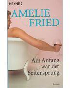 Am Anfang war der Seitensprung - Amelie Fried