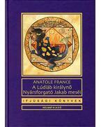 A Lúdláb királynő / Nyársforgató Jakab meséi - Anatole France