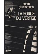 La force du vertige - André Glucksmann