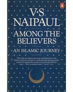 Among the Believers - NAIPAUL, V.S.