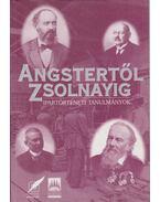 Angstertől Zsolnayig - Szirtes Gábor, Vargha Dezső