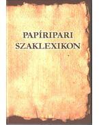 Papíripari szaklexikon - Annus Sándor Dr., Erdélyi József, Kóbor Lídia, Szőke András, Tépál Sándor