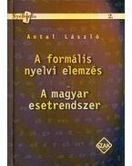 A formális nyelvi elemzés / A magyar esetrendszer - Antal László