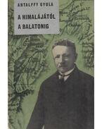 A Himalájától a Balatonig - Antalffy Gyula