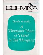 A Thousand Years of Travel in Old Hungary - Antalffy Gyula