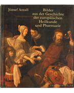 Bilder aus der Geschichte der europäischen Heilkunde und Pharmazie - Antall József
