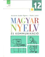 Magyar nyelv és kommunikáció 12. - Antalné Szabó Ágnes, Raátz Judit
