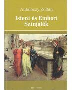 Isteni és Emberi Színjáték - Antalóczy Zoltán