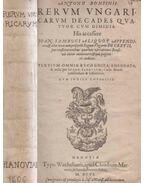 Rerum Ungaricarum Decades Quatuor Cum Dimidia - Antoni Bonfini