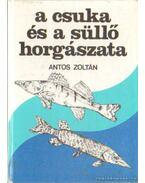 A csuka és a süllő horgászata - Antos Zoltán