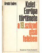 Kelet-Európa története a 19. század első felében - Arató Endre