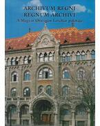 Archivum Regni / Regnum Archivi - Érszegi Géza