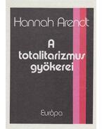 A totalitarizmus gyökerei - Arendt, Hannah