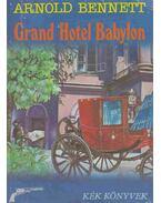 Grand Hotel Babylon - Arnold Bennett