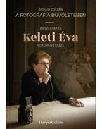 A fotográfia bűvöletében - Beszélgetés Keleti Éva fotóművésszel - Árpási Zoltán