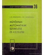Hűtőipari automatikák szerelése és kezelése - Arsanszkij, J. N., Janovszkij, Sz. I.