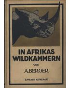 In afrikas wildkammern als forscher und jäger - Arthur Berger dr.