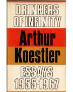 Drinkers of Infinity: Essays 1955-1967 - Arthur Koestler