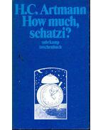 How much, schatzi? - ARTMANN, H. C.