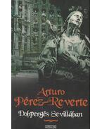 Dobpergés Sevillában - Arturo Pérez-Reverte