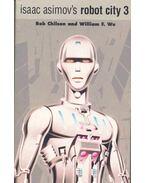 Isaac Asimov's Robot City 3. - Isaac Asimov, William F. Wu