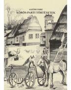 Körös-parti történetek (dedikált) - Aszódi Imre