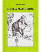 Mese a mamutról (dedikált) - Aszódi Imre