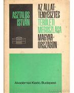 Az állattenyésztés területi megoszlása Magyarországon - Asztalos István