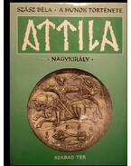 A húnok története - Attila nagykirály - Szász Béla