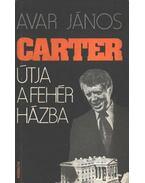 Carter útja a Fehér Házba - Avar János
