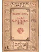 Assisi Szent Ferenc élete - Balanyi György