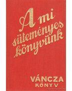 A mi süteményeskönyvünk - Váncza József