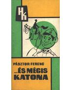 És mégis katona - Pásztor Ferenc