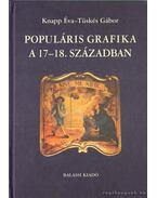 Populáris grafika a 17-18.században - Tüskés Gábor, Knapp Éva