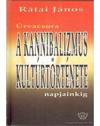 A kannibalizmus kultúrtörténete (dedikált) - Rátai János