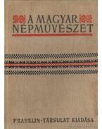 A magyar népművészet 1. kötet - Ortutay Gyula