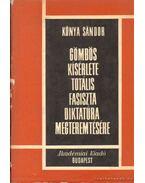Gömbös kísérlete totális fasiszta diktatúra megteremtésére - Kónya Sándor