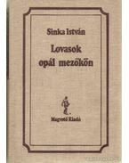 Lovasok opál mezőkön - Sinka István
