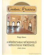 A békéscsabai műkedvelő színjátszás története (1845-1944) - Papp János