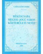 Békéscsaba megyei jogú város közterületi nevei - Czeglédi Imre