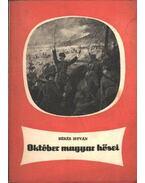 Október magyar hősei (dedikált) - Békés István