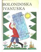 Bolondoska Ivanuska - Gorkij, Makszim