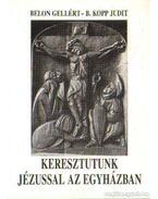 Keresztutunk Jézussal az egyházban - Belon Gellért, B. Kopp Judit