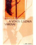A vörös éjszaka városai - Burroughs, William S.