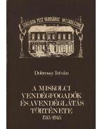 A miskolci vendégfogadók és a vendéglátás története 1745-1945 - Dobrossy István