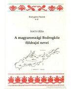 A magyarországi Bodrogköz földrajzi nevei (dedikált) - Nagy Géza