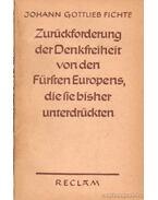 Zurückforderung der Denkfreiheit von den Fürsten Europens, die sie bisher unterdrückten - Fichte, Johann Gottlieb