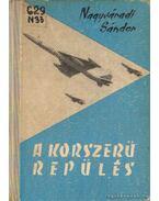 A korszerű repülés - Nagyváradi Sándor