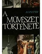 A művészet története II. kötet - Alpatov, M. V.