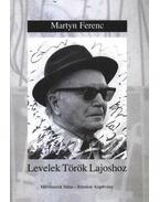 Levelek Török Lajoshoz - Martyn Ferenc